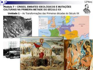 Modulo 7 �  CRISES, EMBATES IDEOL�GICOS E MUTA��ES CULTURAIS NA PRIMEIRA METADE DO S�CULO XX