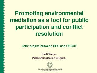 Promoting environmental mediation as a tool for public participation and conflict resolution   Joint project between REC