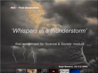 ' Whisper s in a thunderstorm'