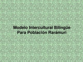 Modelo Intercultural Bilingüe Para Población Rarámuri