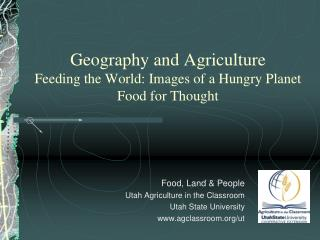 Geography and Agriculture  Feeding the World: Images of a Hungry Planet Food for Thought
