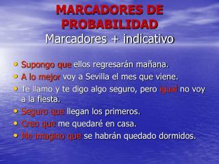 MARCADORES DE PROBABILIDAD Marcadores + indicativo