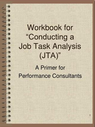 Workbook for  Conducting a  Job Task Analysis JTA