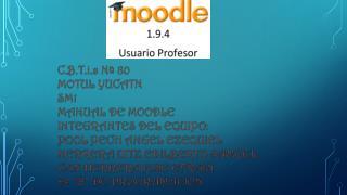 C.B.T.i.s  Nª 80  MOTUL YUCATN  SM1 MANUAL DE MOODLE INTEGRANTES DEL EQUIPO: