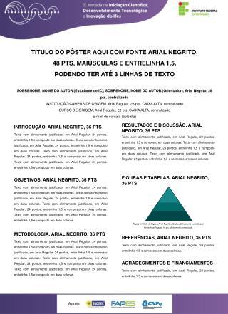 TÍTULO DO PÔSTER AQUI COM FONTE ARIAL NEGRITO, 48 PTS, MAIÚSCULAS E ENTRELINHA 1,5,