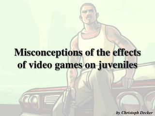 Misconceptions of the effects of video games on juveniles
