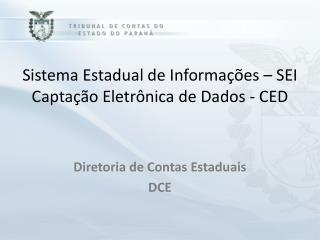 Sistema  Estadual de Informações –  SEI Captação Eletrônica  de  Dados - CED