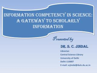 Presented by Dr. S. C.  Jindal Librarian Central Science Library University of Delhi