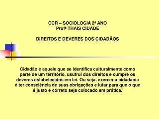 CCR – SOCIOLOGIA 2º ANO Profª THAÍS CIDADE DIREITOS E DEVERES DOS CIDADÃOS