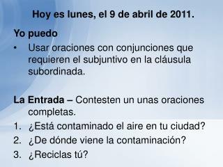 Hoy es lunes, el 9 de abril de 2011.