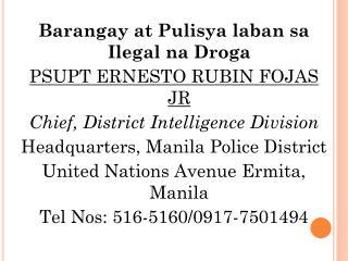Barangay  at  Pulisya laban sa Ilegal na Droga PSUPT ERNESTO RUBIN FOJAS JR