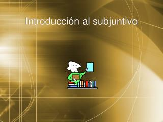 Introducción al subjuntivo