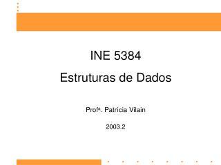 INE 5384 Estruturas de Dados Prof a . Patrícia Vilain 2003.2