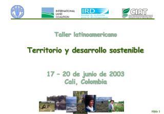 Taller latinoamericano Territorio y desarrollo sostenible 17 � 20 de junio de 2003 Cali, Colombia