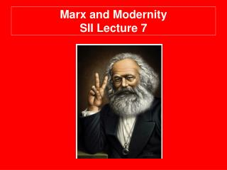 Marx and Modernity SII Lecture 7