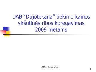 """UAB """"Dujotekana"""" tiekimo kainos viršutinės ribos koregavimas 2009 metams"""