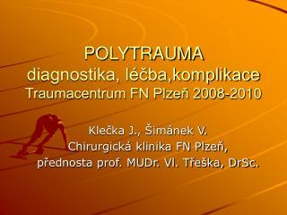 POLYTRAUMA diagnostika, léčba,komplikace Traumacentrum FN Plzeň 2008-2010