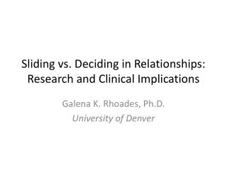 Sliding vs. Deciding in Relationships: Research and Clinical Implications