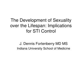 The Development of Sexuality over the Lifespan: Implications for STI Control