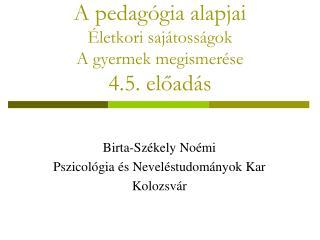 A pedagógia alapjai Életkori sajátosságok A gyermek  megismerése  4.5. előadás