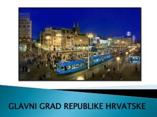 GLAVNI GRAD REPUBLIKE HRVATSKE