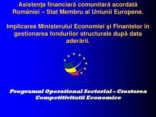 """Programul Opera ţ ional Sectorial  """"Cre ş terea Competitivit ăţ ii Economice"""""""