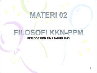 MATERI 02 FILOSOFI KKN-PPM PERIODE KKN TIM  I  TAHUN 2013