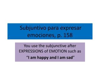 Subjuntivo para expresar emociones, p. 158