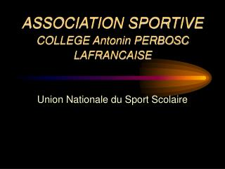 ASSOCIATION SPORTIVE COLLEGE Antonin PERBOSC LAFRANCAISE