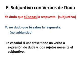 El  Subjuntivo  con  Verbos  de  Duda