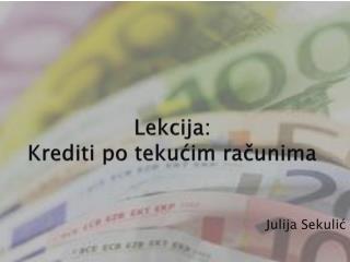 Lekcija :  Krediti po teku ćim računima