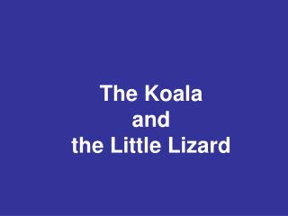 The Koala  and  the Little Lizard