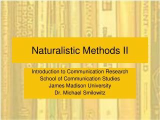 Naturalistic Methods II