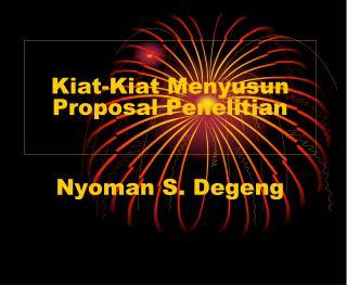 Kiat-Kiat Menyusun Proposal Penelitian Nyoman S. Degeng