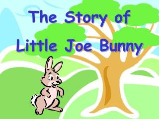 The Story of Little Joe Bunny