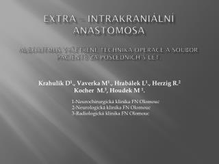 Krahulík D 1 ., Vaverka M 1 .,  Hrabálek  L 1 .,  Herzig  R. 2  Kocher   M. 3 , Houdek M  1 .