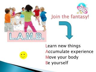 L earn new things A ccumulate experience  M ove your body B e yourself