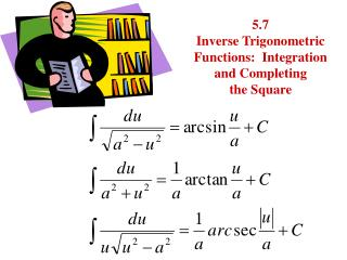 5.7 Inverse Trigonometric Functions:  Integration and Completing the Square