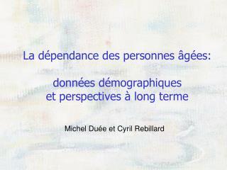 La dépendance des personnes âgées:  données démographiques  et perspectives à long terme