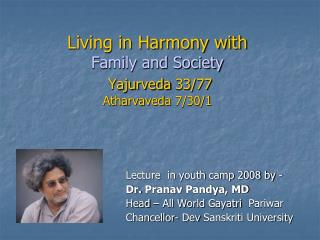 Living in Harmony with Family and Society Yajurveda  33/77  Atharvaveda  7/30/1
