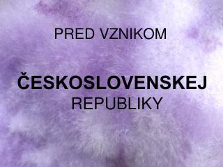 ČESKOSLOVENSKEJ republiky