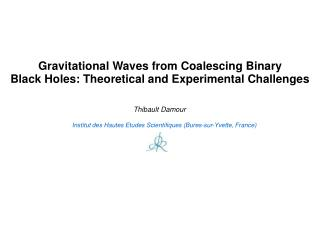 Gravitational Waves from Coalescing Binary Black Holes: Theoretical and Experimental Challenges