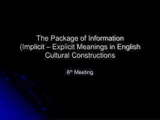 The Package of Information (Implicit – Explicit Meanings in English Cultural Constructions