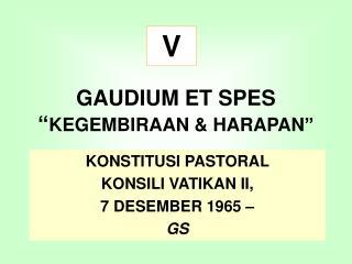 """GAUDIUM ET SPES """" KEGEMBIRAAN & HARAPAN"""""""