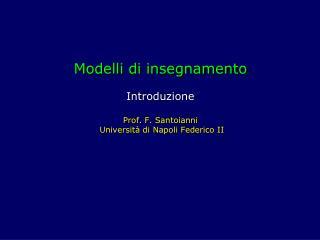 Modelli di insegnamento Introduzione Prof. F. Santoianni Università di Napoli Federico II