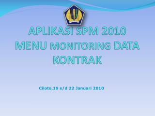 APLIKASI SPM 20 10 MENU  MONITORING  DATA KONTRAK