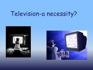 Television-a necessity?