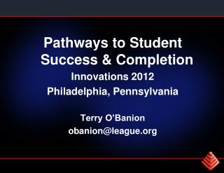 Pathways to Student Success & Completion Innovations 2012 Philadelphia, Pennsylvania