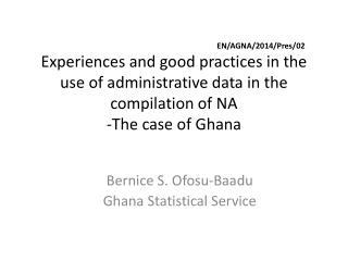 Bernice S. Ofosu-Baadu Ghana Statistical Service