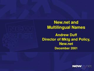 New and  Multilingual Names Andrew Duff  Director of Mktg and Policy, New